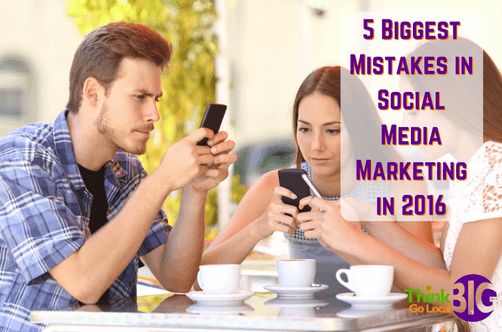 5 Biggest Mistakes in Social Media Marketing in 2016