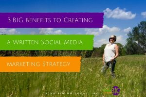 3 BIG benefits to creating a written social media marketing strategy
